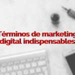 Términos de marketing digital indispensables