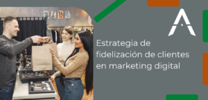 Estrategia de fidelización de clientes en marketing digital